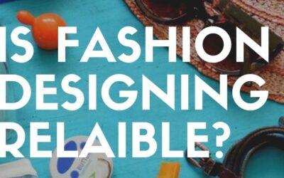 IS FASHION DESIGNING CAREER RELIABLE?